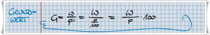 Grundwert G = W / p x 100 = W / p%